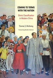 Coming to Terms with the Nation - Ethnic Classification in Modern China ebook by Thomas Mullaney