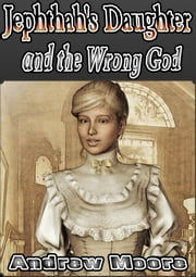 Jephthah's Daughter and the Wrong God ebook by Andrew Moore