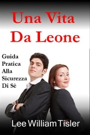 Una Vita Da Leone (Confident Life - Italian) ebook by Lee William Tisler