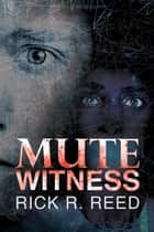 Mute Witness ebook by Rick R. Reed