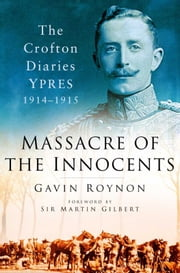Massacre of the Innocents - The Crofton Diaries, Ypres 1914-1915 ebook by Gavin Roynon