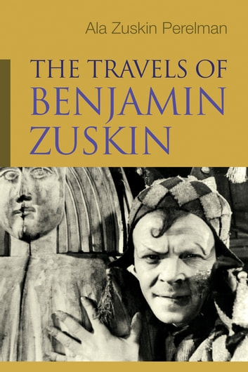 The Travels of Benjamin Zuskin ebook by Ala Zuskin Perelman