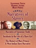 Three Narratives of Slavery ebook by Mary Prince, Sojourner Truth, Harriet Jacobs