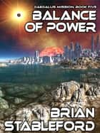 Balance of Power - Daedalus Mission, Book Five eBook by Brian Stableford