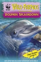 WWF Wild Friends: Dolphin Splashdown - Book 7 eBook by RHCP