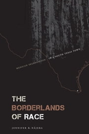The Borderlands of Race - Mexican Segregation in a South Texas Town ebook by Jennifer R. Nájera