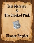 Tess Mercury and the Crooked Pink ebook by Eleanor Prophet
