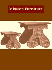 Mission Furniture, How To Make It, Part II [Illustrated] ebook by H.H. Windsor
