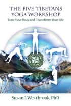 The Five Tibetans Yoga Workshop ebook by Susan Westbrook