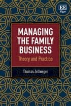 Managing the Family Business - Theory and Practice ebook by Thomas Zellweger