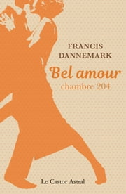 Bel amour, chambre 204 ebook by Francis Dannemark