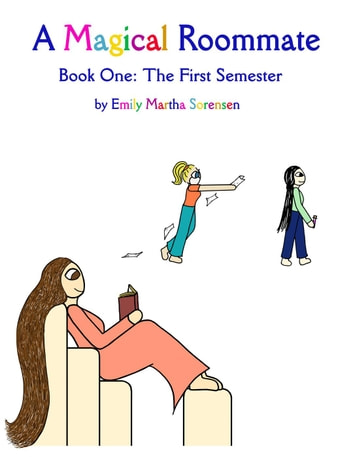 A Magical Roommate: The First Semester - A Magical Roommate, #1 ebook by Emily Martha Sorensen