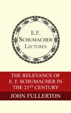 The Relevance of E. F. Schumacher in the 21st Century ebook by John Fullerton, Hildegarde Hannum