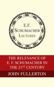 The Relevance of E. F. Schumacher in the 21st Century ebook by John Fullerton,Hildegarde Hannum