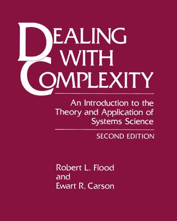 Dealing with Complexity - An Introduction to the Theory and Application of Systems Science ebook by Robert L. Flood,Ewart R. Carson