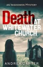 Death at Whitewater Church - An Inishowen Mystery ebook by Andrea Carter