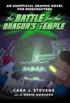 The Battle for the Dragon's Temple - An Unofficial Graphic Novel for Minecrafters, #4 ebook by Cara J. Stevens, David Norgren