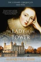 The Lady of the Tower - The Lydiard Chronicles, #1 ebook by Elizabeth St.John