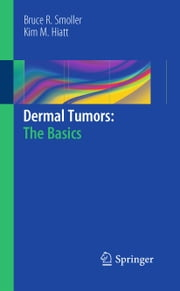 Dermal Tumors: The Basics ebook by Bruce R. Smoller,Kim M. Hiatt