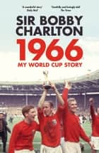 1966 - My World Cup Story ebook by Bobby Charlton