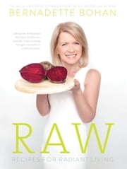 Raw – Recipes for Radiant Living: The Eagerly Anticipated Cookbook from the No.1 Bestselling Author of 'Eat Yourself Well' ebook by Bernadette Bohan