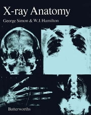 X-Ray Anatomy ebook by George Simon,W. J. Hamilton