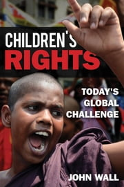 Children's Rights - Today's Global Challenge ebook by John Wall
