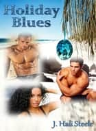 Holiday Blues ebook by J. Hali Steele