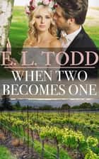 When Two Becomes One - Forever and Ever, #25 ebook by E. L. Todd