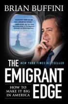 The Emigrant Edge - How to Make It Big in America ebook by Brian Buffini