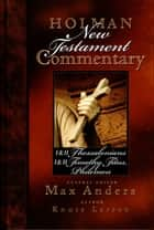 Holman New Testament Commentary - 1 & 2 Thessalonians, 1 & 2 Timothy, Titus, Philemon ebook by Knute Larson,Max Anders