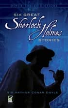 Six Great Sherlock Holmes Stories ekitaplar by Sir Arthur Conan Doyle