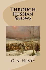 Through Russian Snows ebook by G.A. Henty