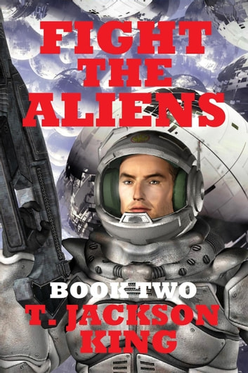 Fight The Aliens - Escape Series, #2 ebook by T. Jackson King