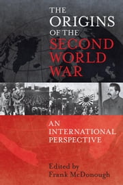 The Origins of the Second World War: An International Perspective ebook by Dr Frank McDonough