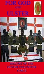 For God and Ulster (History of the Ulster Volunteer Force) ebook by John McCoist