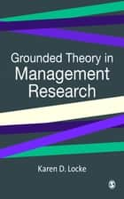 Grounded Theory in Management Research ebook by Karen Locke