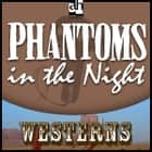 Phantoms in the Night audiobook by Les Savage, Jr.