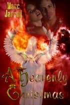 A Heavenly Christmas ebook by Marc Jarrod
