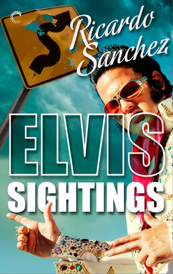 Elvis Sightings ebook by Ricardo Sanchez