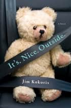 It's. Nice. Outside. ebook by Jim Kokoris