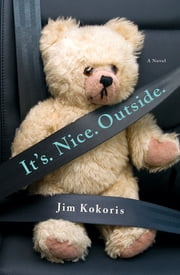 It's. Nice. Outside. - A Novel ebook by Jim Kokoris
