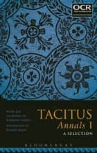Tacitus Annals I: A Selection ebook by Katharine Radice, Professor Roland Mayer