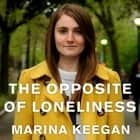 The Opposite of Loneliness - Essays and Stories audiobook by Marina Keegan