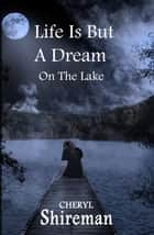 Life Is But a Dream: On the Lake ebook by Cheryl Shireman