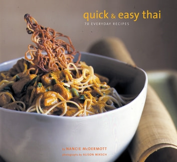 Quick and Easy Thai - 70 Everyday Recipes ebook by Nancie McDermott