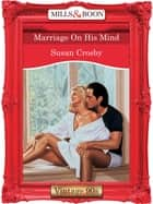 Marriage On His Mind (Mills & Boon Vintage Desire) ebook by Susan Crosby