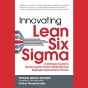 Innovating Lean Six Sigma: A Strategic Guide to Deploying the World's Most Effective Business Improvement Process audiobook by Kimberly Watson-Hemphill, Kristine Nissen Bradley