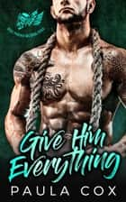 Give Him Everything: A Bad Boy Motorcycle Club Romance - Steel Phoenix MC, #3 ebook by Paula Cox