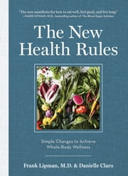 The New Health Rules - Simple Changes to Achieve Whole-Body Wellness ebook by Frank Lipman , M.D.,Danielle Claro